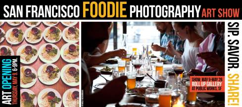 Sip. Savor. Share! SF Foodie Photography show.